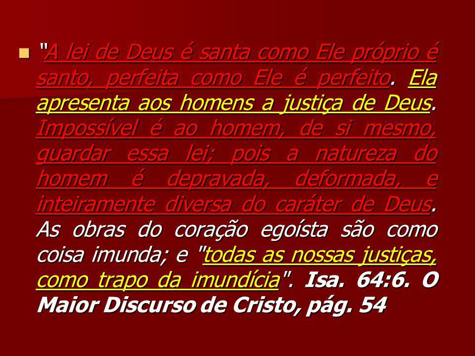 """""""A lei de Deus é santa como Ele próprio é santo, perfeita como Ele é perfeito. Ela apresenta aos homens a justiça de Deus. Impossível é ao homem, de s"""