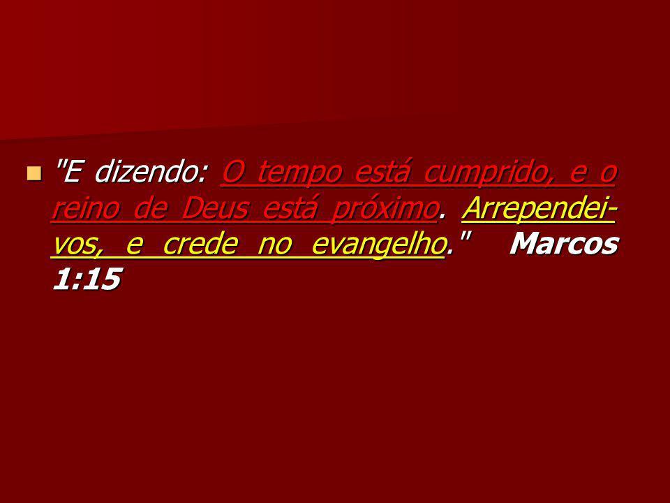 E dizendo: O tempo está cumprido, e o reino de Deus está próximo.