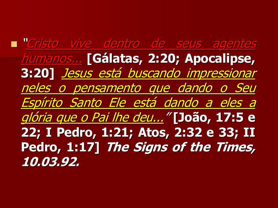 """""""Cristo vive dentro de seus agentes humanos... [Gálatas, 2:20; Apocalipse, 3:20] Jesus está buscando impressionar neles o pensamento que dando o Seu E"""