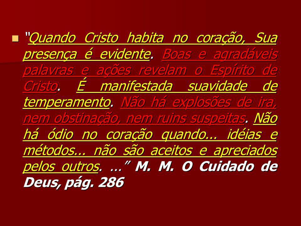 """""""Quando Cristo habita no coração, Sua presença é evidente. Boas e agradáveis palavras e ações revelam o Espírito de Cristo. É manifestada suavidade de"""