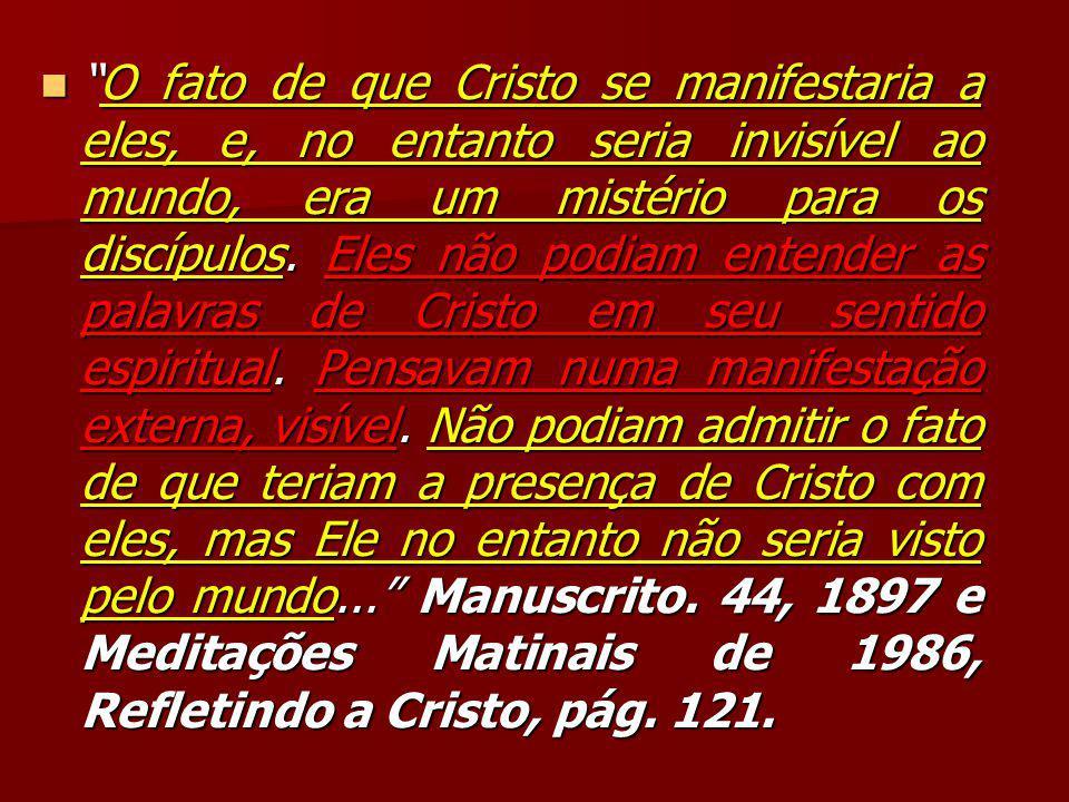 """""""O fato de que Cristo se manifestaria a eles, e, no entanto seria invisível ao mundo, era um mistério para os discípulos. Eles não podiam entender as"""