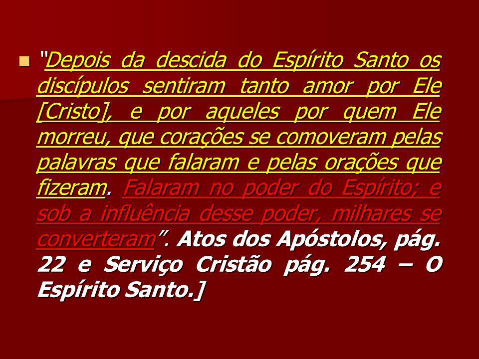 """""""Depois da descida do Espírito Santo os discípulos sentiram tanto amor por Ele [Cristo], e por aqueles por quem Ele morreu, que corações se comoveram"""