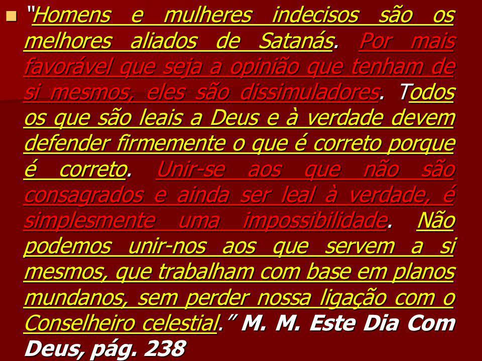 """""""Homens e mulheres indecisos são os melhores aliados de Satanás. Por mais favorável que seja a opinião que tenham de si mesmos, eles são dissimuladore"""