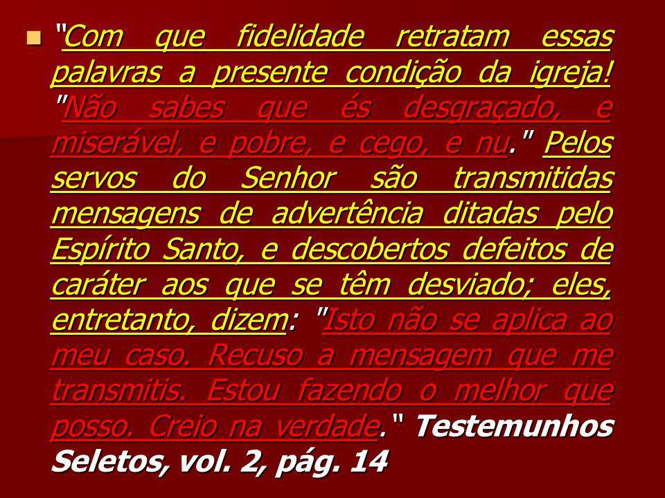 """""""Com que fidelidade retratam essas palavras a presente condição da igreja!"""