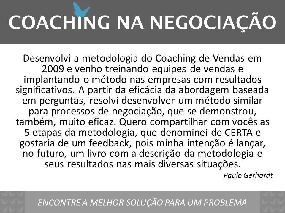 COACHING NA NEGOCIAÇÃO ENCONTRE A MELHOR SOLUÇÃO PARA UM PROBLEMA Metodologia CERTA para Negociar COLETAEXPECTATIVASRELEVÂNCIATRANSPORTEACORDO
