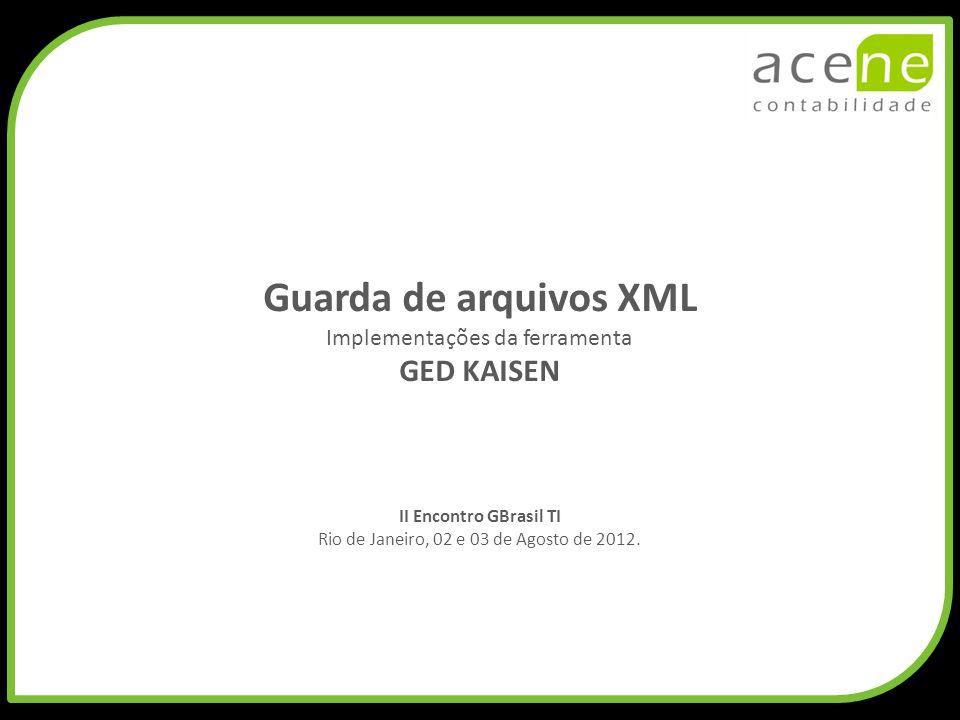 Guarda de arquivos XML Implementações da ferramenta GED KAISEN II Encontro GBrasil TI Rio de Janeiro, 02 e 03 de Agosto de 2012.
