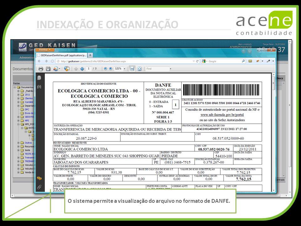 INDEXAÇÃO E ORGANIZAÇÃO O sistema permite a visualização do arquivo no formato de DANFE.