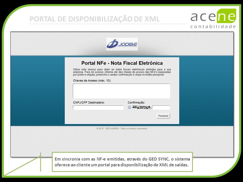 PORTAL DE DISPONIBILIZAÇÃO DE XML Em sincronia com as NF-e emitidas, através do GED SYNC, o sistema oferece ao cliente um portal para disponibilização
