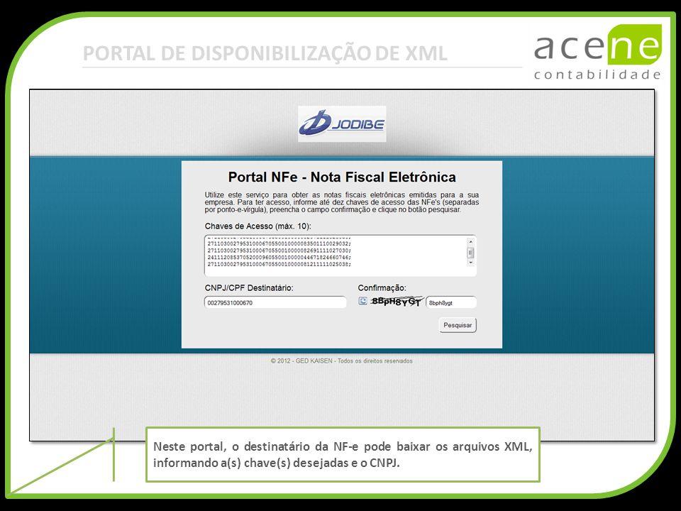 PORTAL DE DISPONIBILIZAÇÃO DE XML Neste portal, o destinatário da NF-e pode baixar os arquivos XML, informando a(s) chave(s) desejadas e o CNPJ.