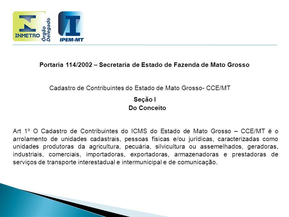 Portaria 114/2002 – Secretaria de Estado de Fazenda de Mato Grosso Cadastro de Contribuintes do Estado de Mato Grosso- CCE/MT Seção I Do Conceito Art