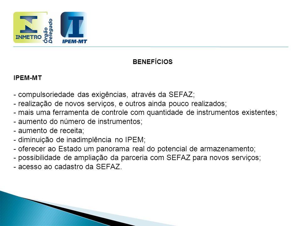 BENEFÍCIOS IPEM-MT - compulsoriedade das exigências, através da SEFAZ; - realização de novos serviços, e outros ainda pouco realizados; - mais uma fer