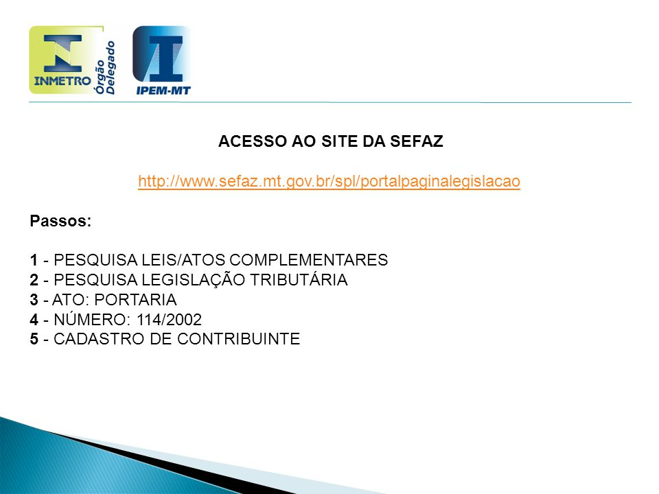 ACESSO AO SITE DA SEFAZ http://www.sefaz.mt.gov.br/spl/portalpaginalegislacao Passos: 1 - PESQUISA LEIS/ATOS COMPLEMENTARES 2 - PESQUISA LEGISLAÇÃO TR
