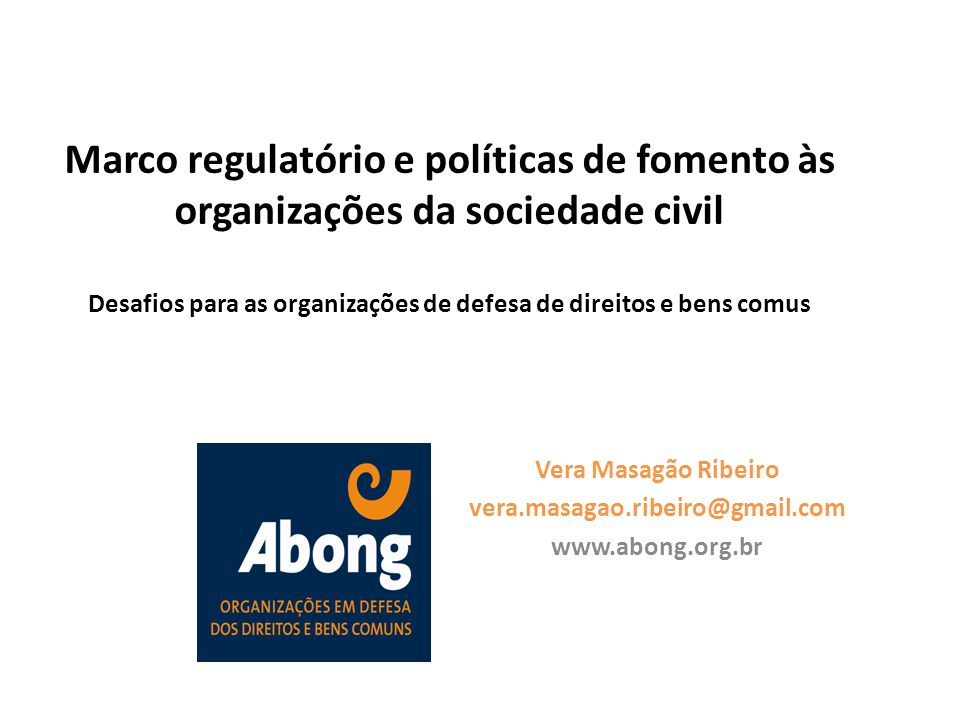 Marco regulatório e políticas de fomento às organizações da sociedade civil Desafios para as organizações de defesa de direitos e bens comus Vera Masa