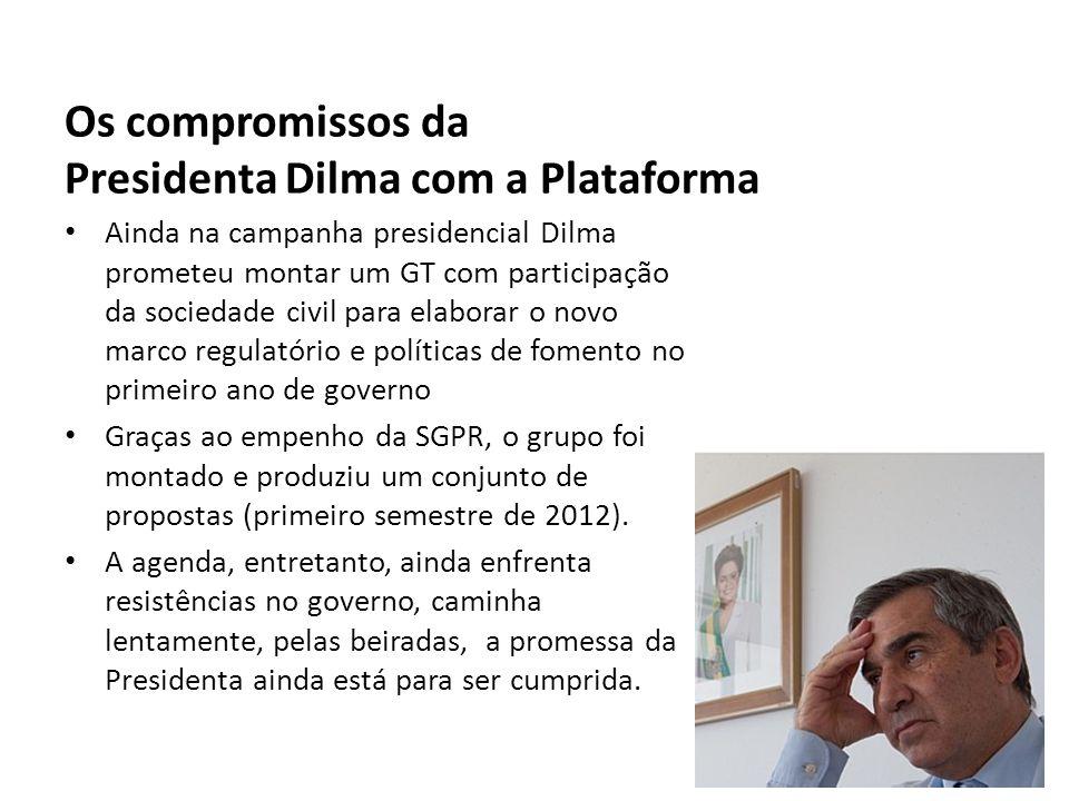Os compromissos da Presidenta Dilma com a Plataforma Ainda na campanha presidencial Dilma prometeu montar um GT com participação da sociedade civil pa