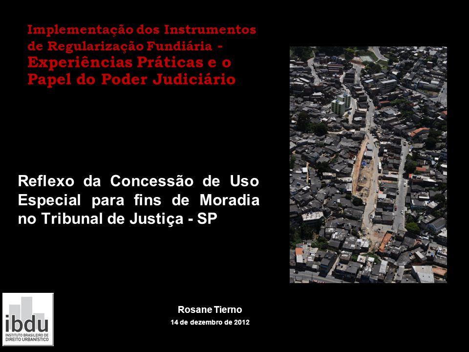 Reflexo da Concessão de Uso Especial para fins de Moradia no Tribunal de Justiça - SP Rosane Tierno 14 de dezembro de 2012 Implementação dos Instrumen