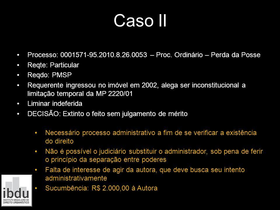 Processo: 0001571-95.2010.8.26.0053 – Proc. Ordinário – Perda da Posse Reqte: Particular Reqdo: PMSP Requerente ingressou no imóvel em 2002, alega ser