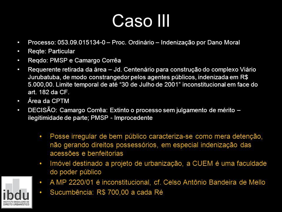 Caso III Processo: 053.09.015134-0 – Proc. Ordinário – Indenização por Dano Moral Reqte: Particular Reqdo: PMSP e Camargo Corrêa Requerente retirada d