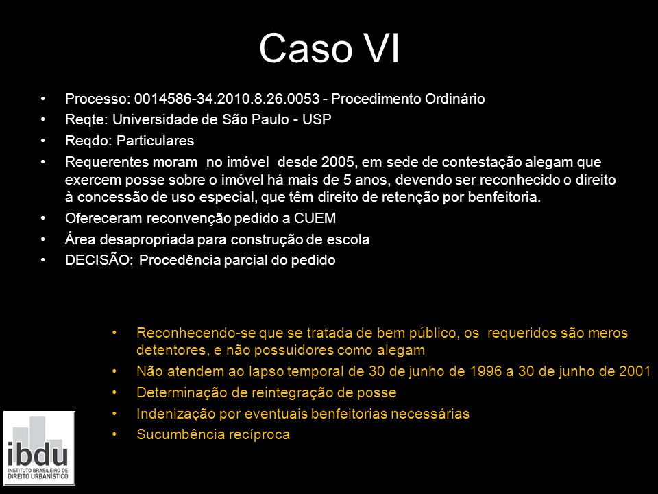 Caso VI Processo: 0014586-34.2010.8.26.0053 - Procedimento Ordinário Reqte: Universidade de São Paulo - USP Reqdo: Particulares Requerentes moram no i