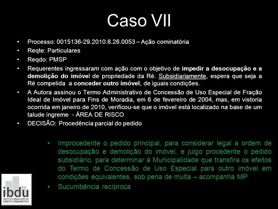 Caso VII Processo: 0015136-29.2010.8.26.0053 – Ação cominatória Reqte: Particulares Reqdo: PMSP Requerentes ingressaram com ação com o objetivo de imp