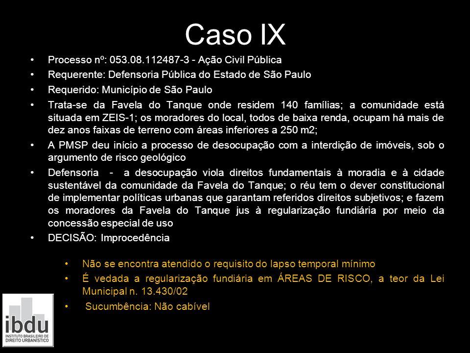 Caso IX Processo nº: 053.08.112487-3 - Ação Civil Pública Requerente: Defensoria Pública do Estado de São Paulo Requerido: Município de São Paulo Trat