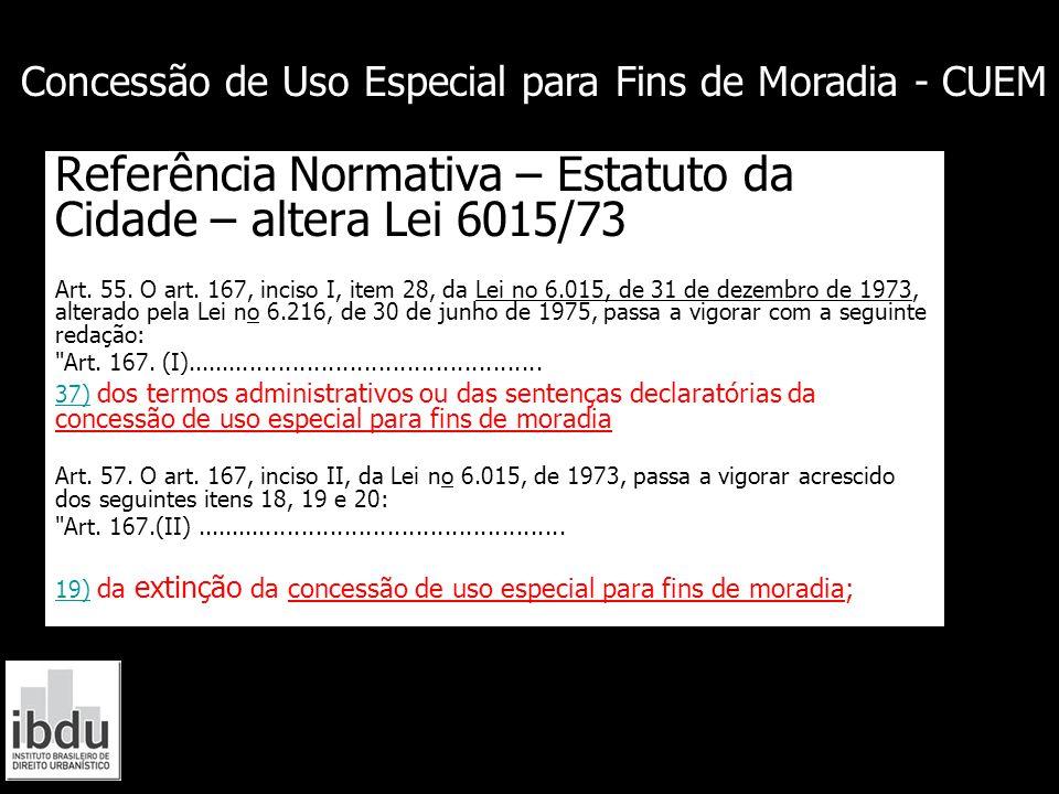 Referência Normativa – Estatuto da Cidade – altera Lei 6015/73 Art. 55. O art. 167, inciso I, item 28, da Lei no 6.015, de 31 de dezembro de 1973, alt