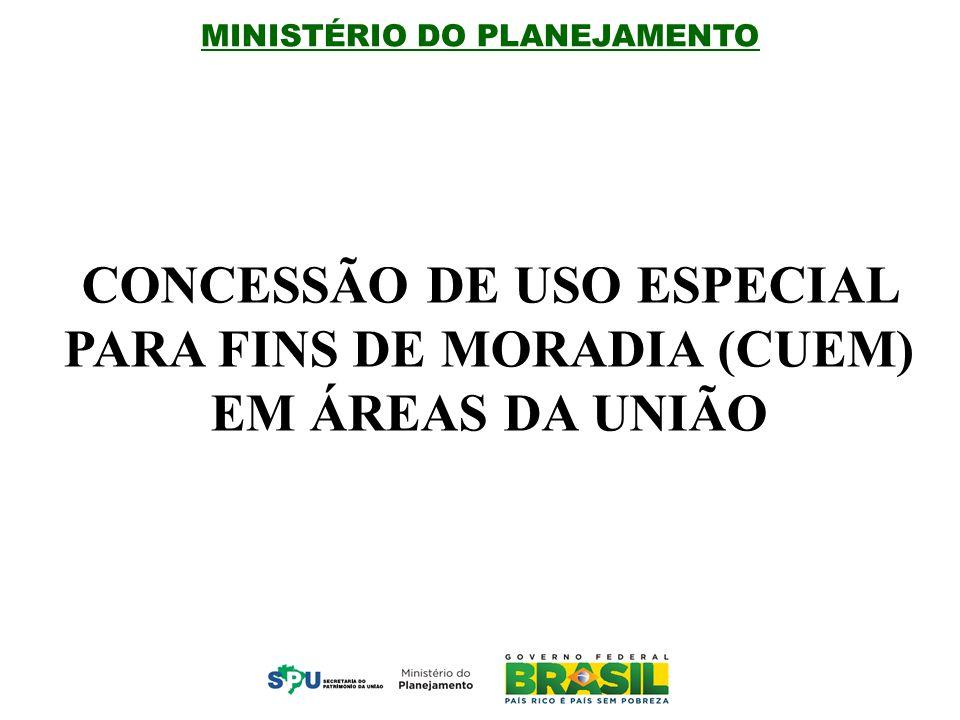MINISTÉRIO DO PLANEJAMENTO CONCESSÃO DE USO ESPECIAL PARA FINS DE MORADIA (CUEM) EM ÁREAS DA UNIÃO