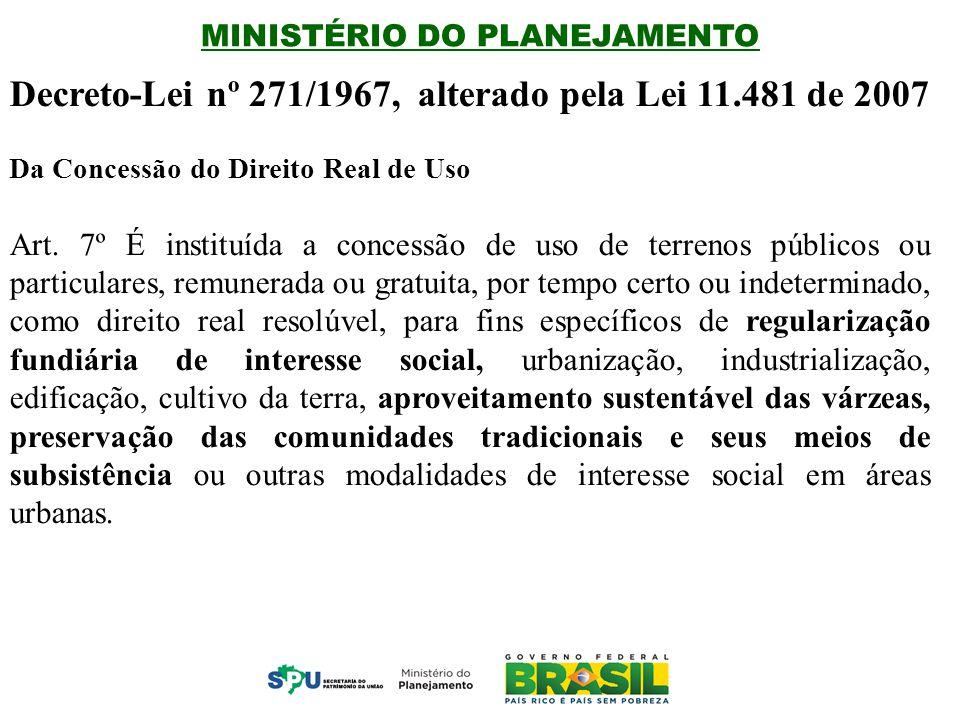 MINISTÉRIO DO PLANEJAMENTO Decreto-Lei nº 271/1967, alterado pela Lei 11.481 de 2007 Da Concessão do Direito Real de Uso Art.
