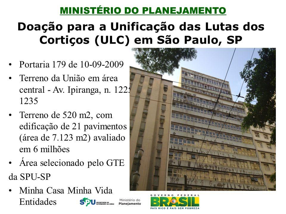 MINISTÉRIO DO PLANEJAMENTO Doação para a Unificação das Lutas dos Cortiços (ULC) em São Paulo, SP Portaria 179 de 10-09-2009 Terreno da União em área central - Av.