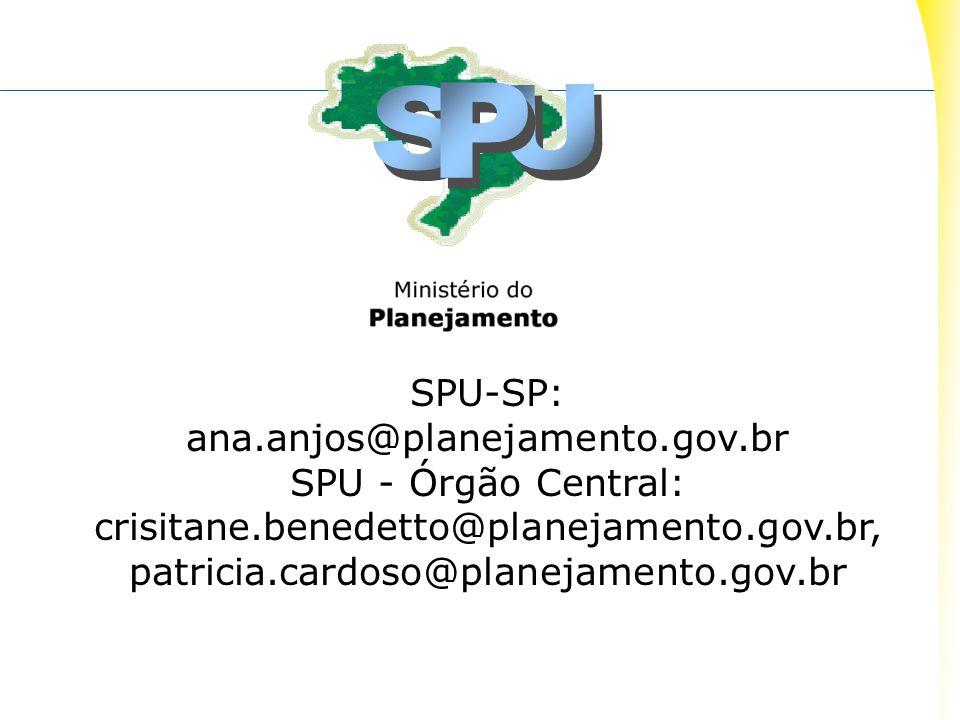 SPU-SP: ana.anjos@planejamento.gov.br SPU - Órgão Central: crisitane.benedetto@planejamento.gov.br, patricia.cardoso@planejamento.gov.br