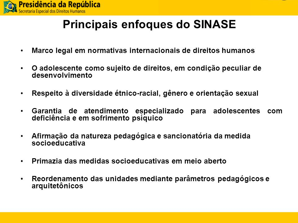 Principais enfoques do SINASE Marco legal em normativas internacionais de direitos humanos O adolescente como sujeito de direitos, em condição peculia