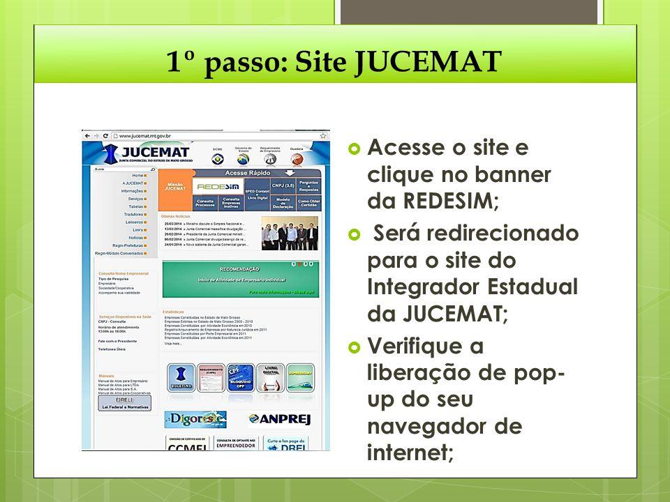 1º passo: Site JUCEMAT  Acesse o site e clique no banner da REDESIM;  Será redirecionado para o site do Integrador Estadual da JUCEMAT;  Verifique
