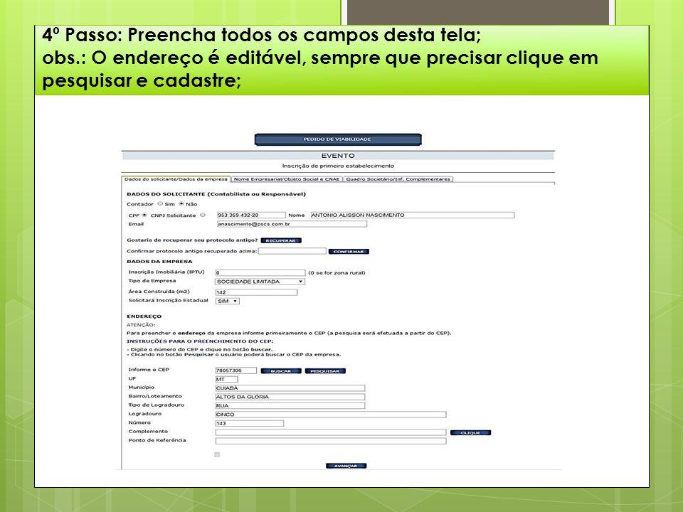 4º Passo: Preencha todos os campos desta tela; obs.: O endereço é editável, sempre que precisar clique em pesquisar e cadastre;