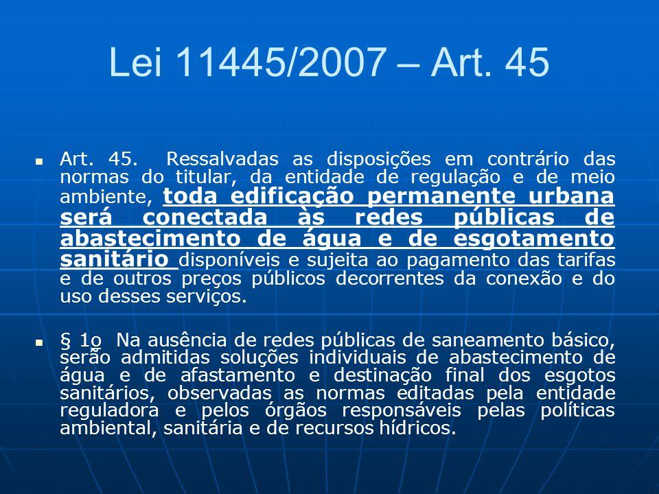 Lei 11445/2007 – Art. 45 Art. 45. Ressalvadas as disposições em contrário das normas do titular, da entidade de regulação e de meio ambiente, toda edi