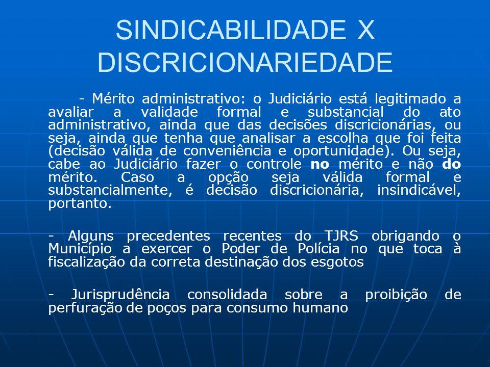 SINDICABILIDADE X DISCRICIONARIEDADE - Mérito administrativo: o Judiciário está legitimado a avaliar a validade formal e substancial do ato administra