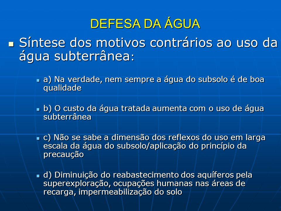 DEFESA DA ÁGUA Síntese dos motivos contrários ao uso da água subterrânea : Síntese dos motivos contrários ao uso da água subterrânea : a) Na verdade,