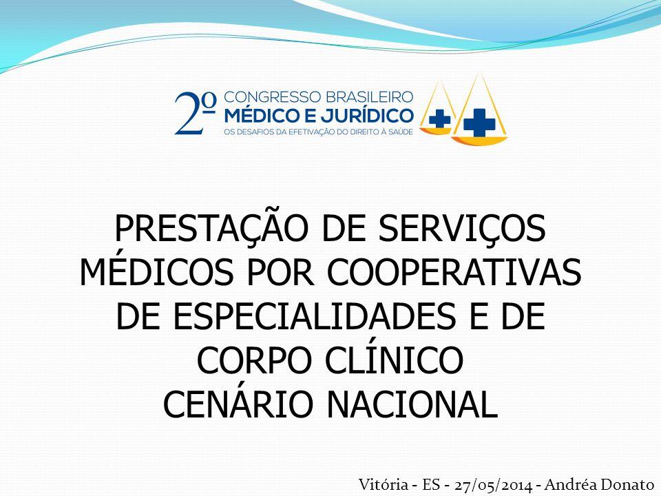 PRESTAÇÃO DE SERVIÇOS MÉDICOS POR COOPERATIVAS DE ESPECIALIDADES E DE CORPO CLÍNICO CENÁRIO NACIONAL Vitória - ES - 27/05/2014 - Andréa Donato
