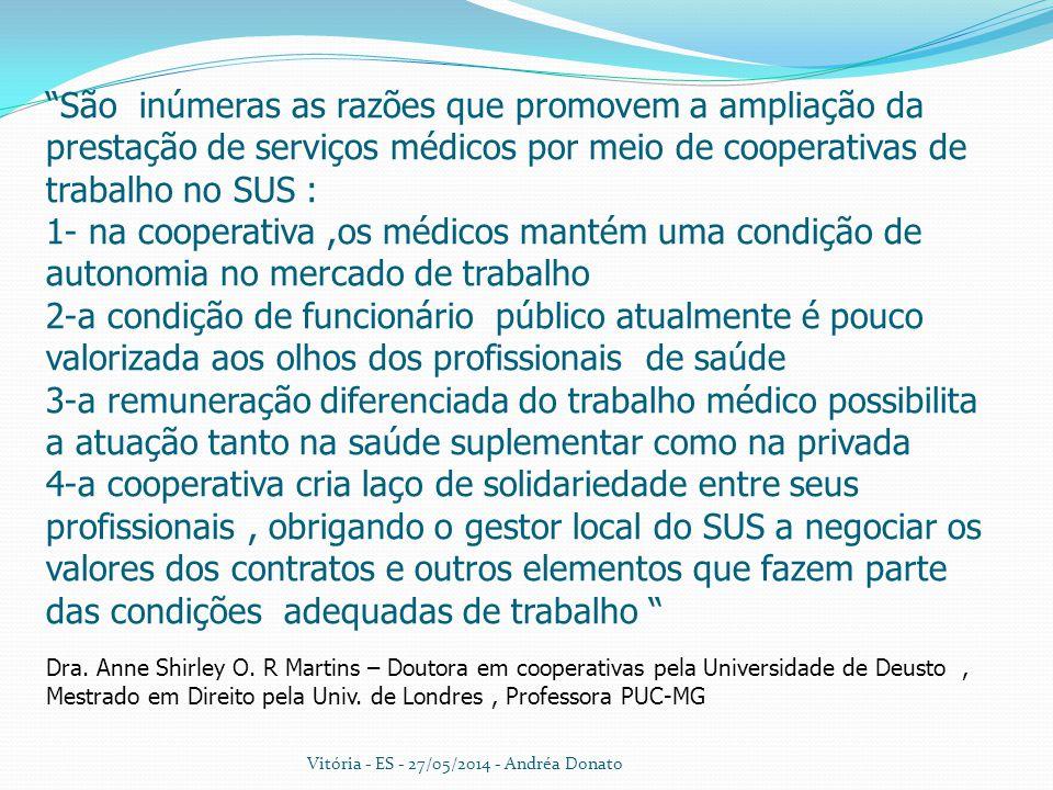 """""""São inúmeras as razões que promovem a ampliação da prestação de serviços médicos por meio de cooperativas de trabalho no SUS : 1- na cooperativa,os m"""