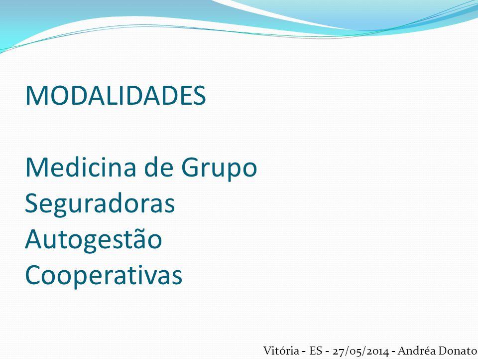 MODALIDADES Medicina de Grupo Seguradoras Autogestão Cooperativas Vitória - ES - 27/05/2014 - Andréa Donato