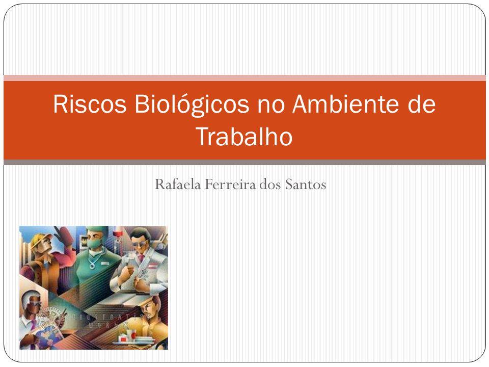 Rafaela Ferreira dos Santos Riscos Biológicos no Ambiente de Trabalho