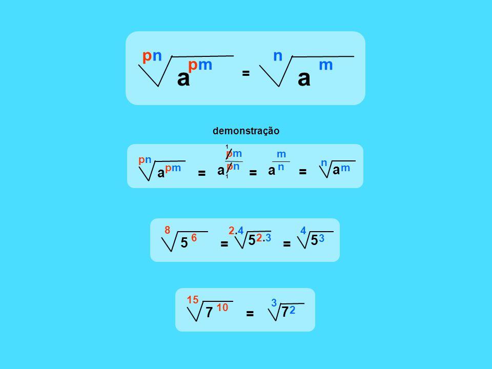 a p n p m = a n m = = = demonstração a pnpn pmpm a pnpn pmpm n a m a n m 1 1 = 5 8 6 5 2.42.4 2.32.3 = 5 4 3 = 7 15 10 7 3 2
