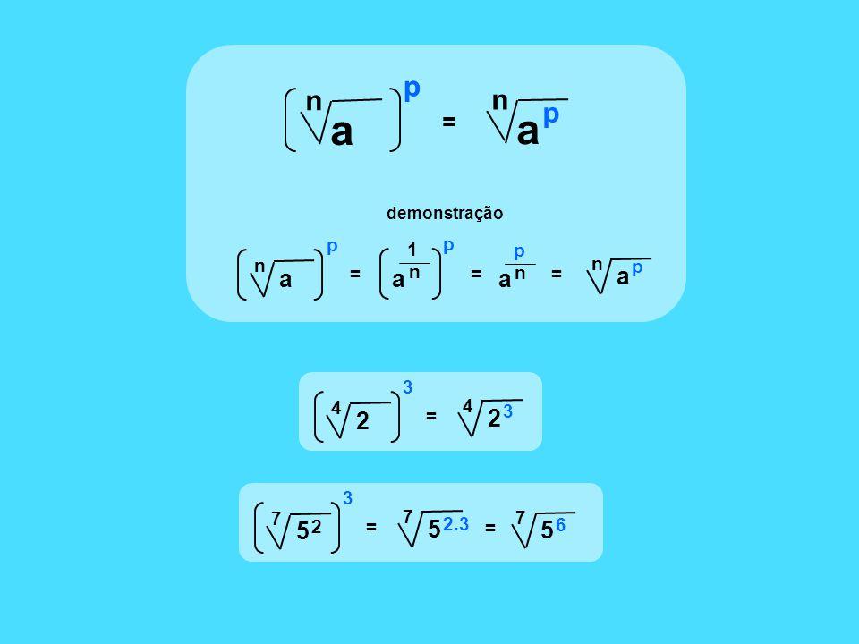 a n p = a n p p a n p = a n p n a 1 p = n a p = demonstração 2 4 3 = 2 4 3 = 5 7 2.3 5 7 3 2 = 5 7 6