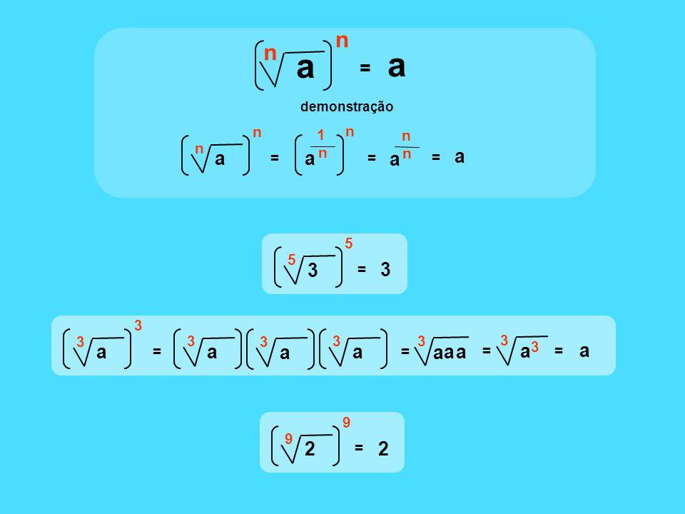 = a a n n a n n = a n a 1 n = n a n = demonstração 3 5 5 3 = a 3 3 = a 3 a 3 a 3 = a 3 aa = a 3 3 = a 2 9 9 2 =