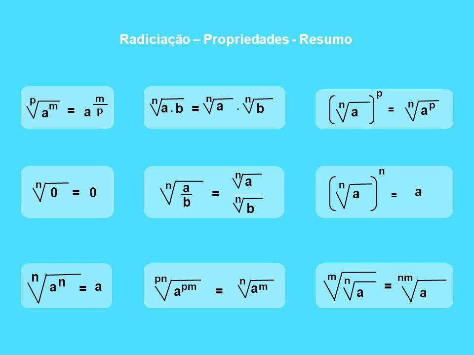 Radiciação – Propriedades - Resumo a n n = a = a n b n. a n b. a n b n n a b = = a pn pm a n m a n p = a n p a n n = a a nm m a n = p m a p = a m 0= 0