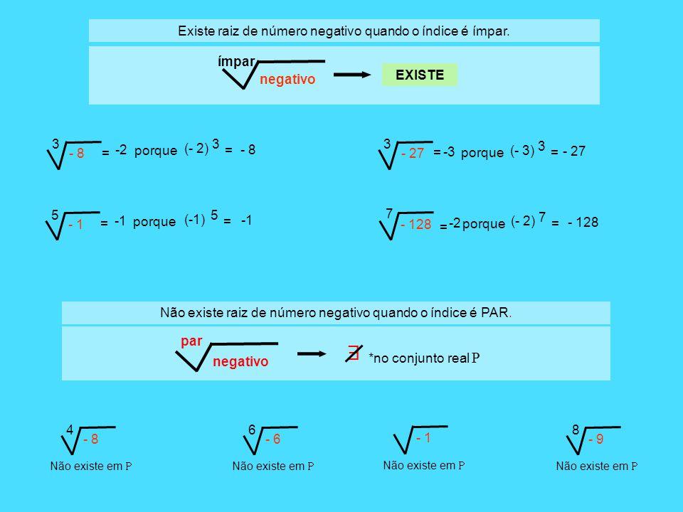 Não existe raiz de número negativo quando o índice é PAR. Existe raiz de número negativo quando o índice é ímpar. ímpar negativo EXISTE = -2 porque (-