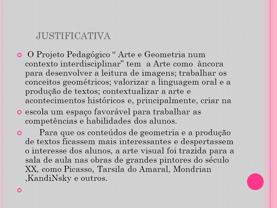 """JUSTIFICATIVA O Projeto Pedagógico """" Arte e Geometria num contexto interdisciplinar"""" tem a Arte como âncora para desenvolver a leitura de imagens; tra"""
