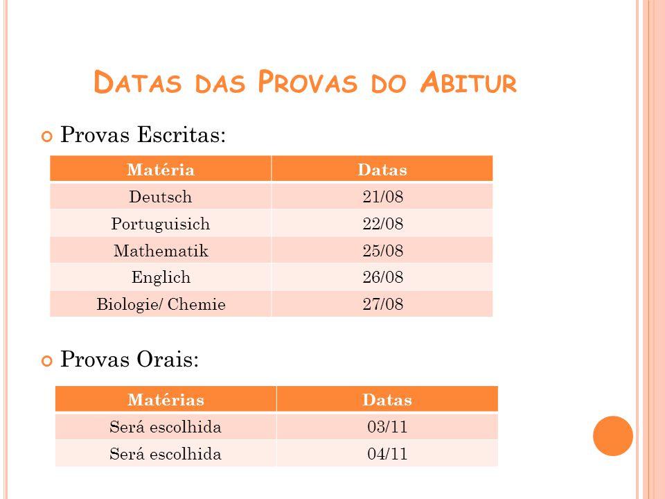 D ATAS DAS P ROVAS DO A BITUR Provas Escritas: Provas Orais: MatériaDatas Deutsch21/08 Portuguisich22/08 Mathematik25/08 Englich26/08 Biologie/ Chemie