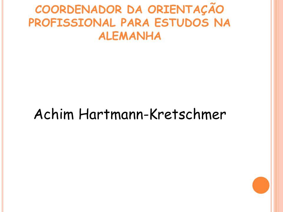 COORDENADOR DA ORIENTAÇÃO PROFISSIONAL PARA ESTUDOS NA ALEMANHA Achim Hartmann-Kretschmer