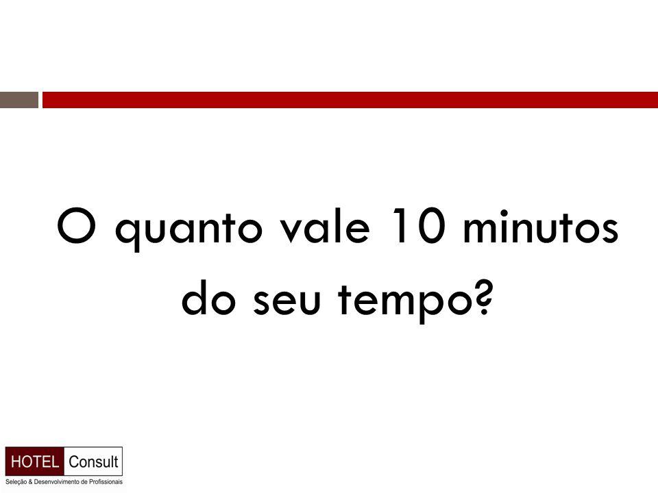 O quanto vale 10 minutos do seu tempo?