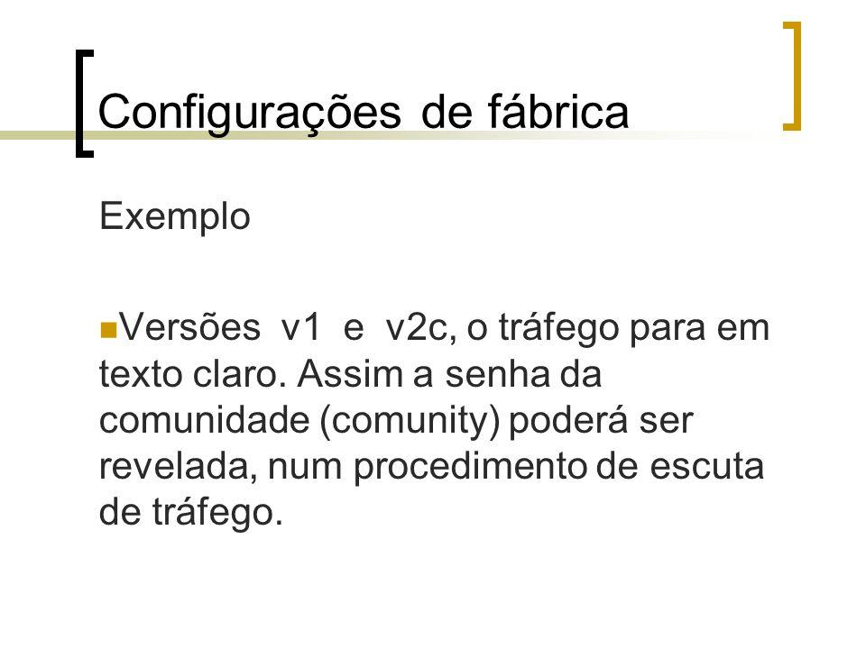 Configurações de fábrica Exemplo Versões v1 e v2c, o tráfego para em texto claro.