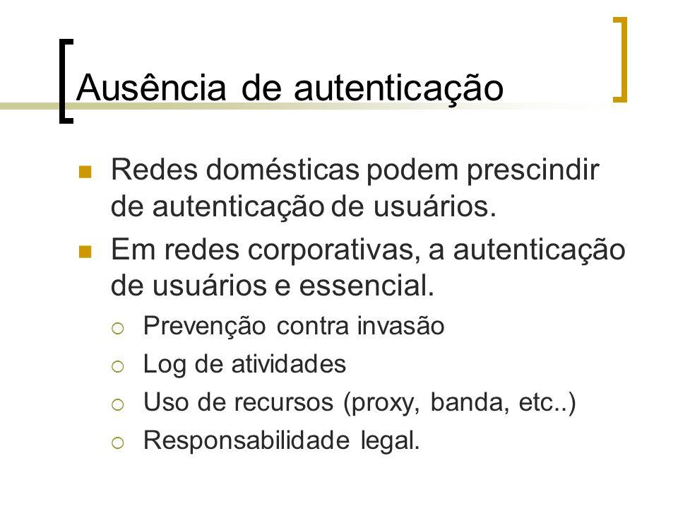 Ausência de autenticação Redes domésticas podem prescindir de autenticação de usuários.
